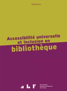 """Première de couverture de l'ouvrage """"Accessibilité universelle et inclusion en bibliothèque"""""""